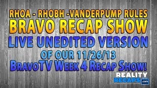 LIVE UNEDITED: 11/26 BRAVO WEEK 4 RECAP:  RHOA, RHOBH & Vanderpump Rules!