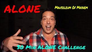 (30 Min ALONE Challenge) MAUSOLEUM OF MAYHEM. 2 AM, FOLLOWED BY SPIRITS