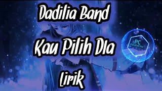 Kau Pilih DIa-Dadilia Band (Lirik)