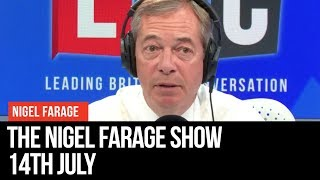 The Nigel Farage Show | LIVE Radio Debate - 14th July | LBC