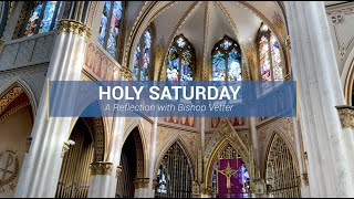 Bishop Vetter's Holy Saturday Reflection – 2021