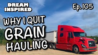 Ep. 105 : Why I Quit Grain Hauling! Hopper Bottom Trailer! Bulk Transport!