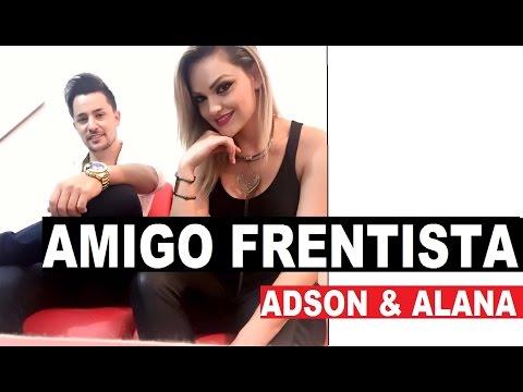 Amigo Frentista - Adson e Alana