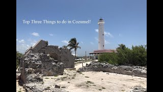Top Three Things to do in Cozumel!