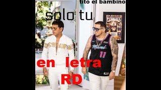 Tito El Bambino, IAmChino   Solo Tu [Official Letra]