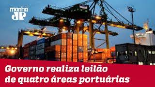 Governo realiza leilão de quatro áreas portuárias