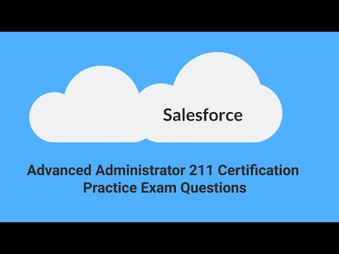 Salesforce Advanced Administrator 211 Exam Practice Questions ...