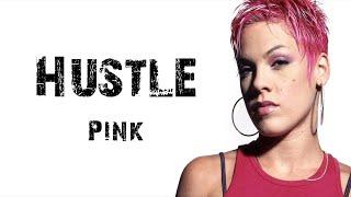 Pink   Hustle [ Lyrics ]