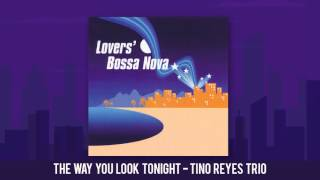 The Way You Look Tonight - Frank Sinatra (Tino Reyes Trio bossa nova cover)