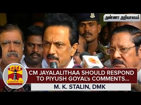 Chief-Minister-Jayalalithaa-should-Respond-to-Piyush-Goyals-Comments--M-K-Stalin--Thanthi-TV