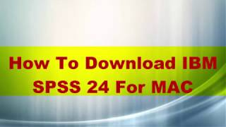 HOW TO DOWNLOAD IBM SPSS SOFTWARE 24 FOR MAC