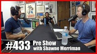 PRESHOW EPISODE 433 with Shawne Merriman