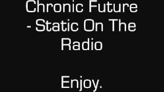 Chronic Future - Static On The Radio