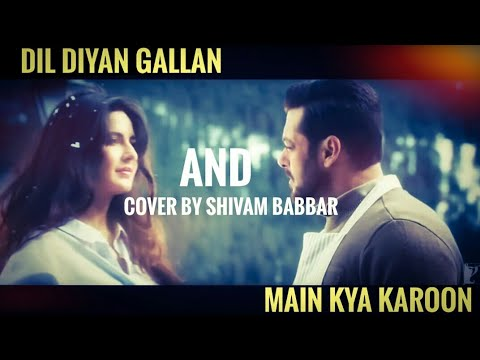 Dil Diyan Gallan and Main Kya Karoon | Cover Song | Shivam Babbar | Music & Me
