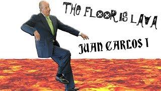 THE FLOOR IS LAVA--Juan Carlos I