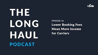 The Long Haul Trucking Podcast: Lower Booking Fees Mean More Income for Carriers