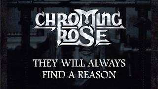 Chroming Rose - They Will Always Find A Reason (Lyircs)