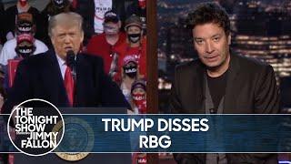 Trump Disrespects Ruth Bader Ginsberg | The Tonight Show