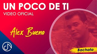 Un Poco De Ti - Alex Bueno  (Video)