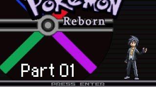 Let's Play: Pokémon Reborn! - Part 01: Reborn, The City Of Ruin!