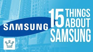 15 Things You Didn't Know About SAMSUNG