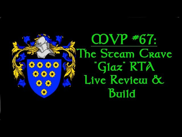 MVP Live Review #67: The Steam Crave