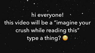 Imagine your crush while reading this 💞 (cheesy)