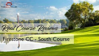 TGC - Real Course Review - Firestone CC - South Course
