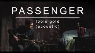 Passenger | Fools Gold (Acoustic) (Official Album Audio)