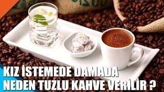 Kız Istemede Damada Neden Tuzlu Kahve Ikram Edilir ?
