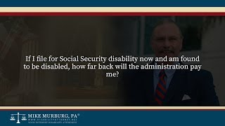 Video thumbnail: If I file for Social Security disability now and am found to be disabled, how far back will the administration pay me?