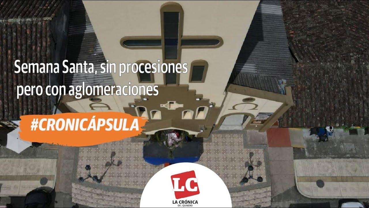 #Cronicápsula | Semana Santa, sin procesiones pero con aglomeraciones