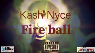 Kash Nyce - Fire Ball (Official Audio). (EXPLICIT)