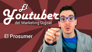 El Prosumer | El Youtuber del Marketing Digital