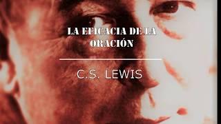 La Eficacia De La Oración - C.S. Lewis - Vida Reformada