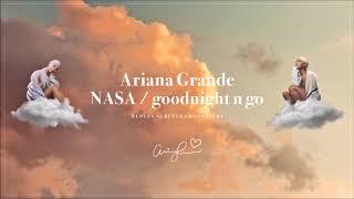 Ariana Grande - NASA / goodnight n go (Medley)