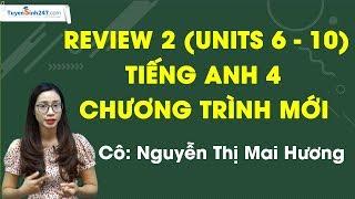 Review 2 (Units 6 - 10) - Tiếng Anh 4 chương trình mới - Cô Nguyễn Thị Mai Hương