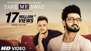 Take Me Away Ft Millind Gaba  Resham Singh Anmol