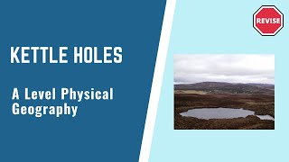 A Level Physical Geography - Kettle Holes