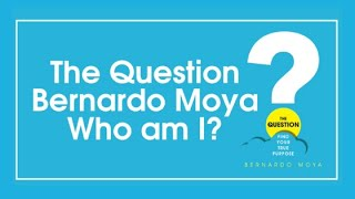 The Question - Bernardo Moya | Who am I?