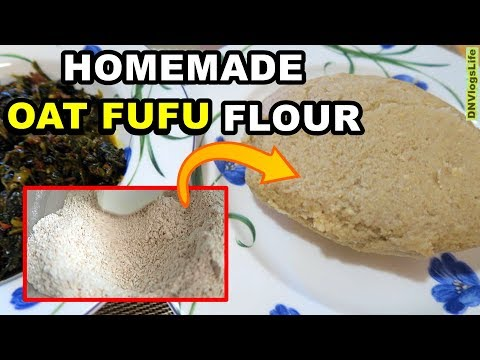 How to Make Oatmeal Fufu from SCRATCH | DNVlogsLife