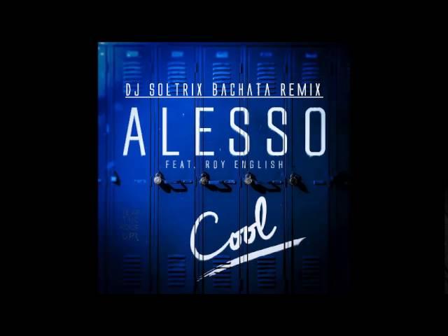 Alesso Ft. Ryan English - Cool (DJ Soltrix Bachata Remix)