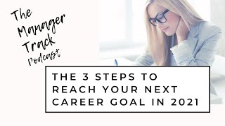 The 3 Steps to Reach Your Next Career Goal in 2021