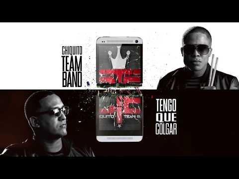 CHIQUITO TEAM BAND – Tengo Que Colgar [Official Audio]