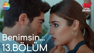 """Aşk Laftan Anlamaz 13.Bölüm   """"Benimsin..."""""""