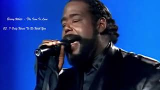 Barry White - 03 I Only Want To Be With You