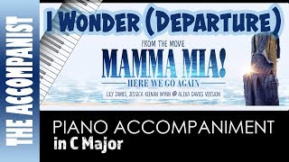 I Wonder (Departure)   From The Movie 'Mamma Mia Here We Go Again'  Piano Accompaniment   Karaoke