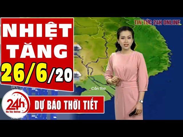 Dự báo thời tiết ngày 26 tháng 6 năm 2020 | Dự báo thời tiết ngày mai và 3 ngày tới mới nhất | TT24h