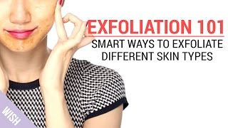 How to Exfoliate for Different Skin Types | Wish Beauty 101 | Wishtrend