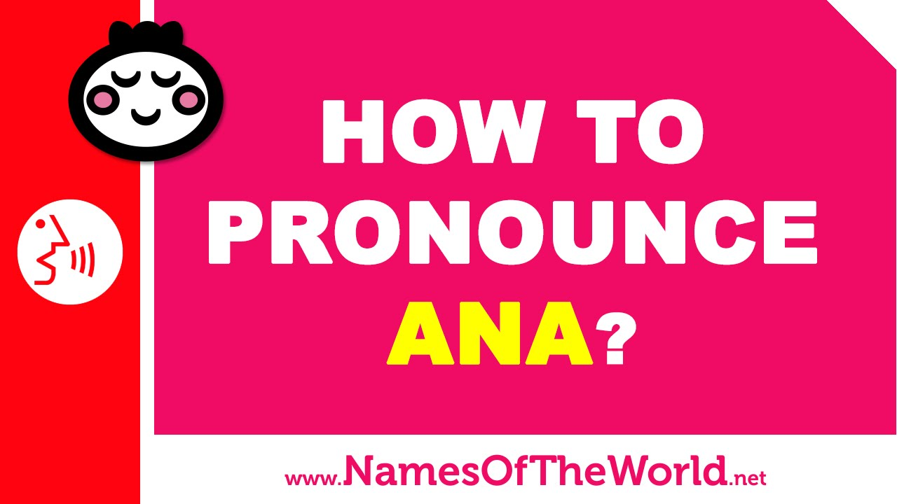 How to pronounce ANA in Spanish? - Names Pronunciation - www.namesoftheworld.net